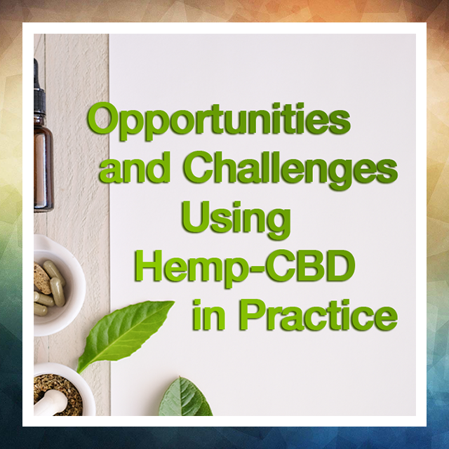 Opportunities and Challenges using Hemp-CBD in Practice